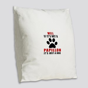 If It Is Not Papillon Dog Burlap Throw Pillow
