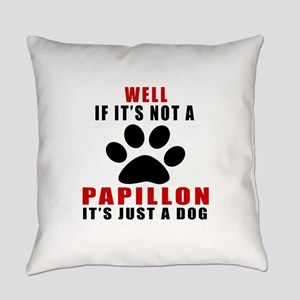 If It Is Not Papillon Dog Everyday Pillow