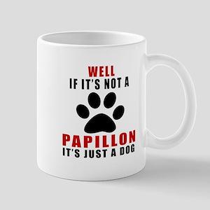 If It Is Not Papillon Dog Mug