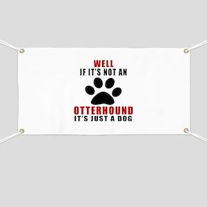 If It Is Not Otterhound Dog Banner