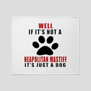 If It Is Not Neapolitan Mastiff Dog Throw Blanket