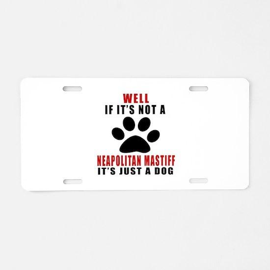 If It Is Not Neapolitan Mas Aluminum License Plate