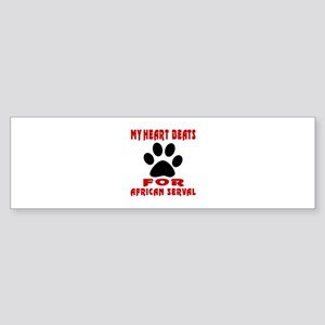 My Heart Beats For African serval Sticker (Bumper)