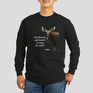 Momma Told Me..Moose Apparel Long Sleeve Dark T-Sh