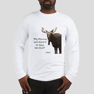 Momma Told Me..Moose Apparel Long Sleeve T-Shirt