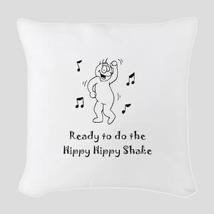Ready to do the Hippy Hippy Sh Woven Throw Pillow
