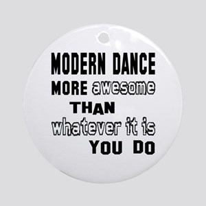 Modern dance more awesome than wha Round Ornament
