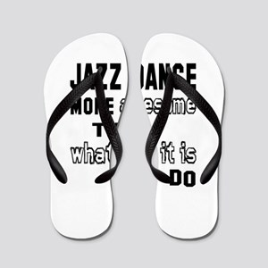 Jazz dance more awesome than whatever Flip Flops