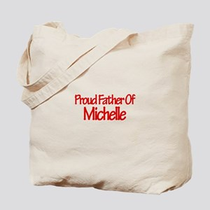 Proud Father of Michelle Tote Bag