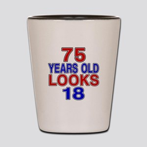 75 Years Old Looks 18 Shot Glass