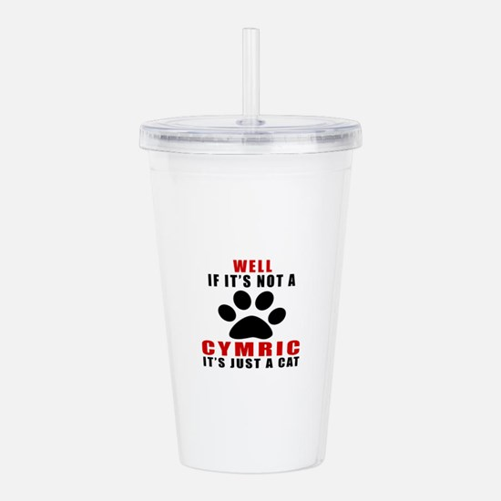 If It's Not Cymric Acrylic Double-wall Tumbler