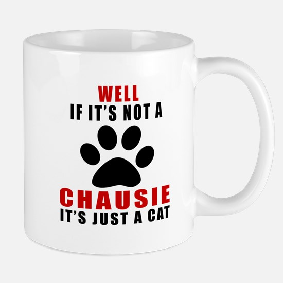 If It's Not Chausie Mug