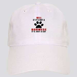 If It's Not Burmese Cap