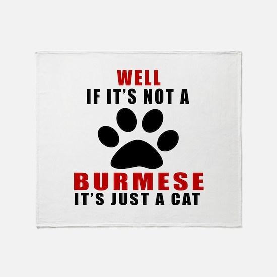 If It's Not Burmese Throw Blanket