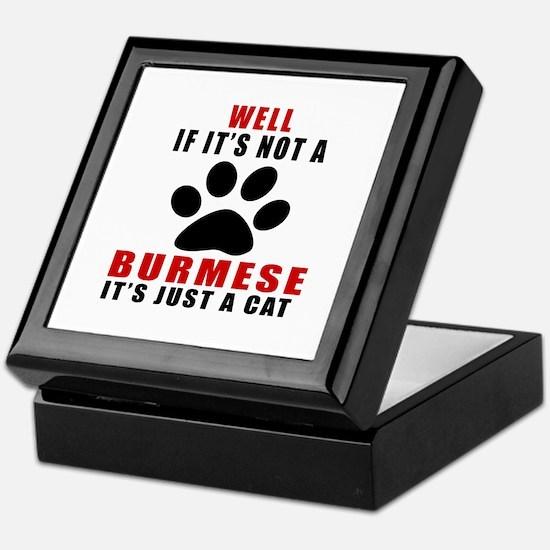 If It's Not Burmese Keepsake Box