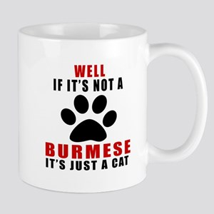 If It's Not Burmese Mug