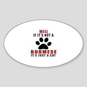If It's Not Burmese Sticker (Oval)