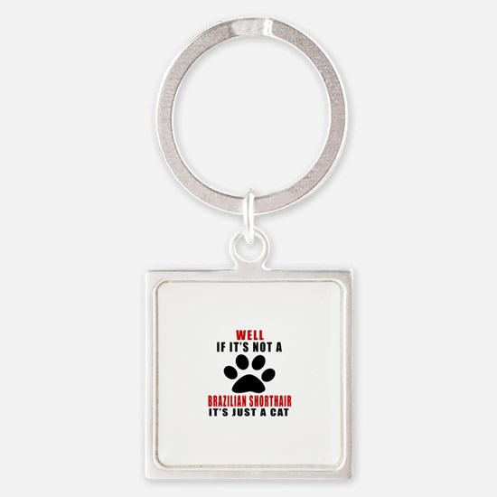 If It's Not Brazilian Shorthair Square Keychain