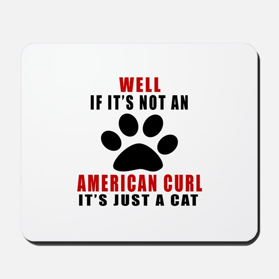 If It's Not American Curl Mousepad