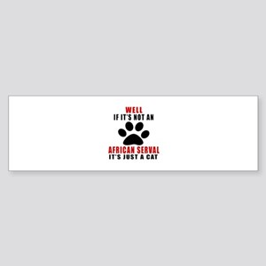 If It's Not African serval Sticker (Bumper)