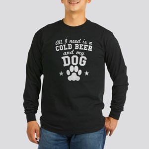 All I Need Is A Cold Beer And My Dog Long Sleeve T