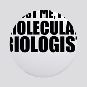 Trust Me, I'm A Molecular Biologist Round Ornament