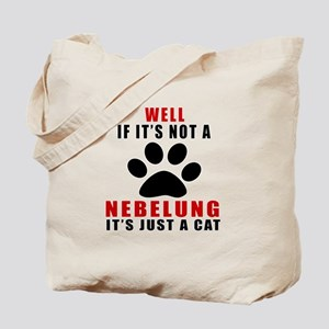 If It's Not Nebelung Tote Bag