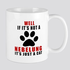If It's Not Nebelung Mug