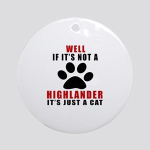 If It's Not Highlander Round Ornament