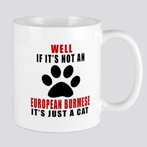 If It's Not European Burmese Mug