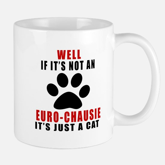 If It's Not Euro-chausie Mug