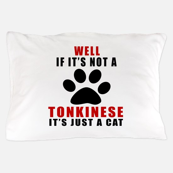 If It's Not Tonkinese Pillow Case
