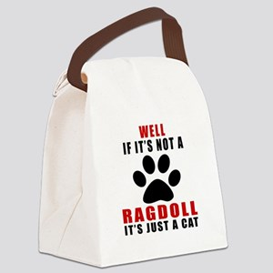 If It's Not Ragdoll Canvas Lunch Bag