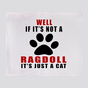 If It's Not Ragdoll Throw Blanket