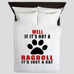 If It's Not Ragdoll Queen Duvet