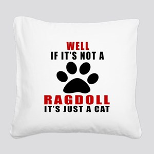 If It's Not Ragdoll Square Canvas Pillow