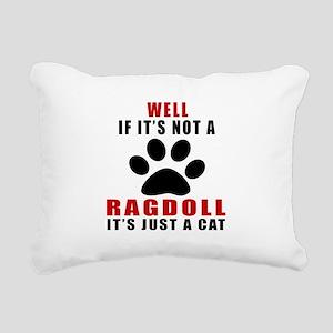 If It's Not Ragdoll Rectangular Canvas Pillow