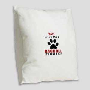 If It's Not Ragdoll Burlap Throw Pillow