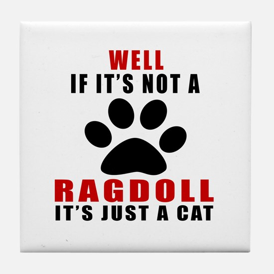 If It's Not Ragdoll Tile Coaster