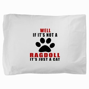 If It's Not Ragdoll Pillow Sham