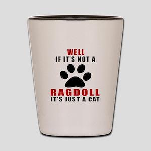 If It's Not Ragdoll Shot Glass