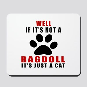 If It's Not Ragdoll Mousepad