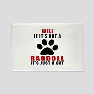 If It's Not Ragdoll Rectangle Magnet