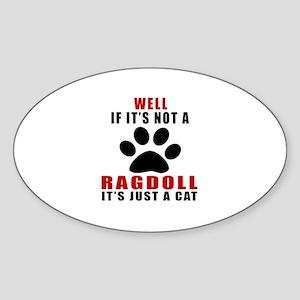 If It's Not Ragdoll Sticker (Oval)