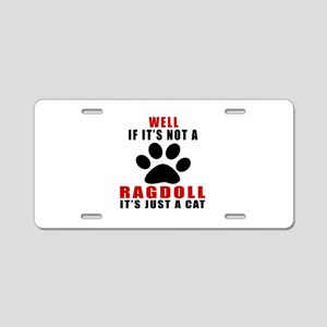 If It's Not Ragdoll Aluminum License Plate