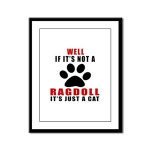 If It's Not Ragdoll Framed Panel Print