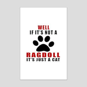 If It's Not Ragdoll Mini Poster Print