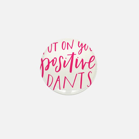 PUT ON YOUR POSITIVE PANTS Mini Button