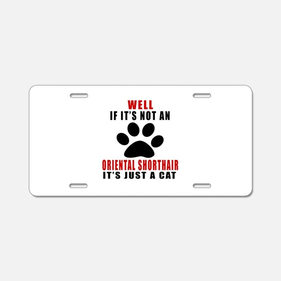 If It's Not Oriental Shorth Aluminum License Plate