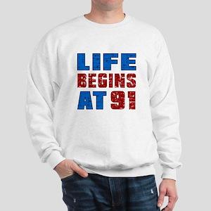 Life Begins At 91 Sweatshirt